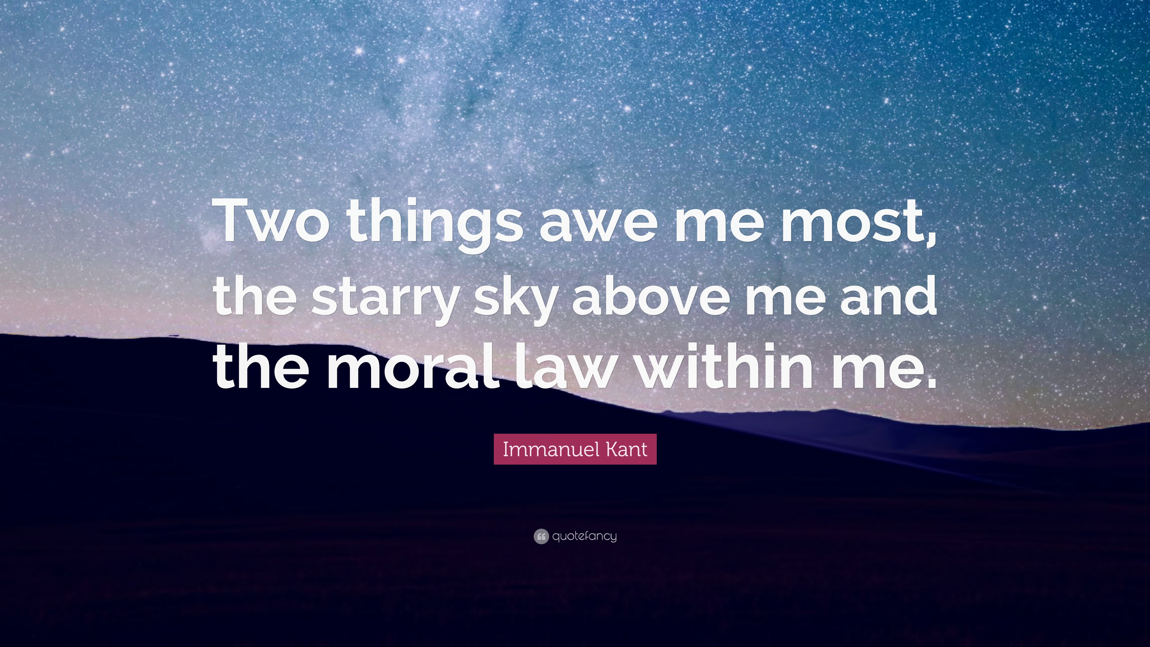 "Immanuel Kant Quote: ""Two things awe me most, the starry sky above ..."