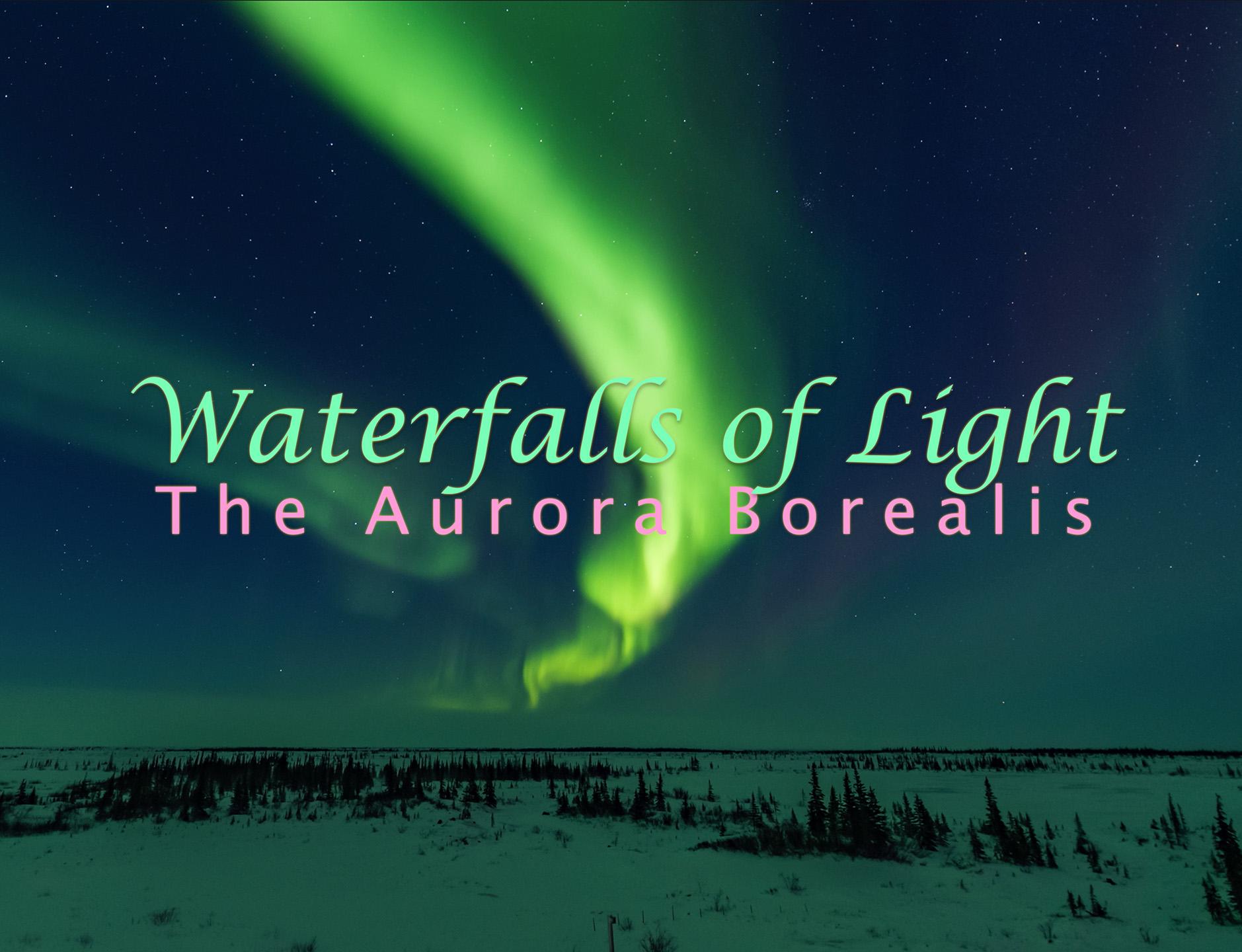 Waterfalls of Light – The Aurora – The Amazing Sky