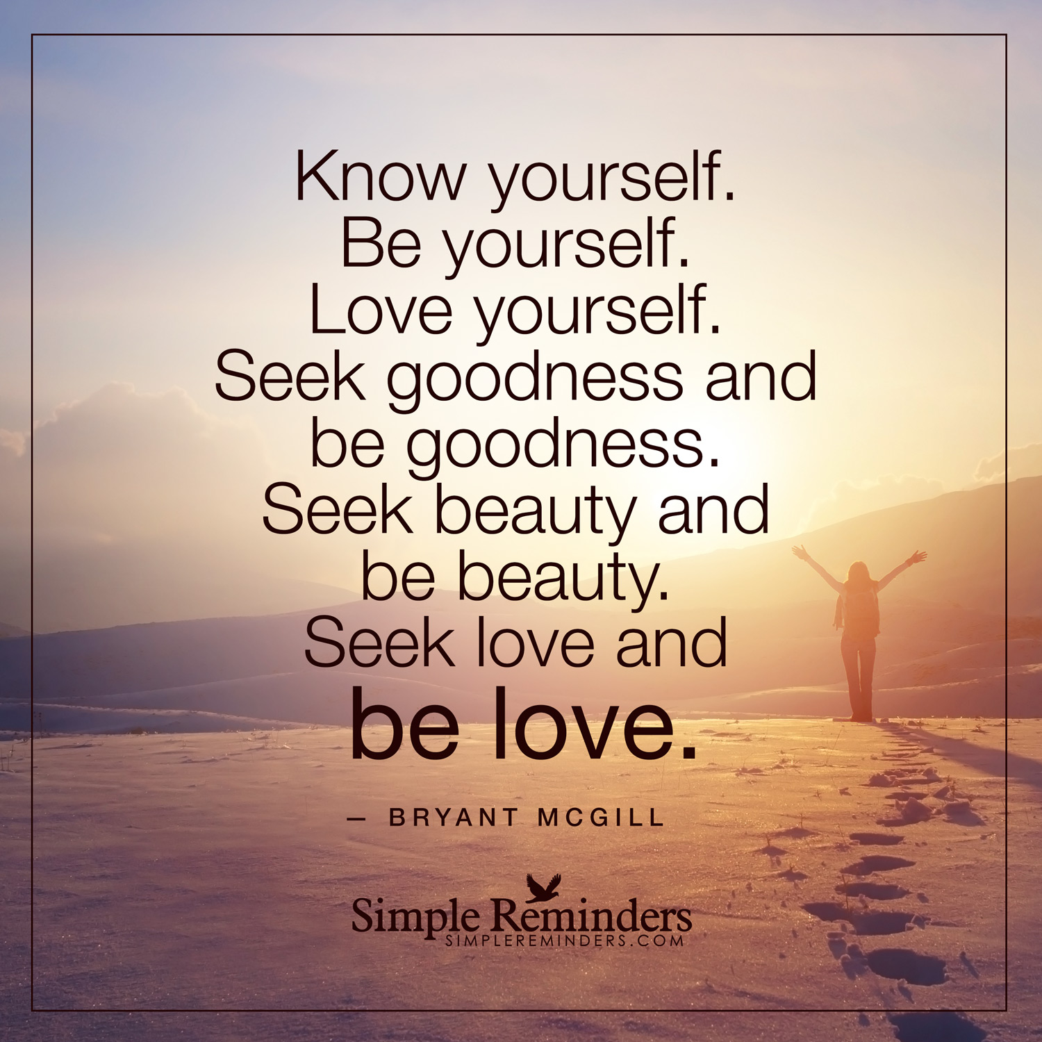 Know yourself. Be yourself. Love yourself by Bryant McGill - Simple ...
