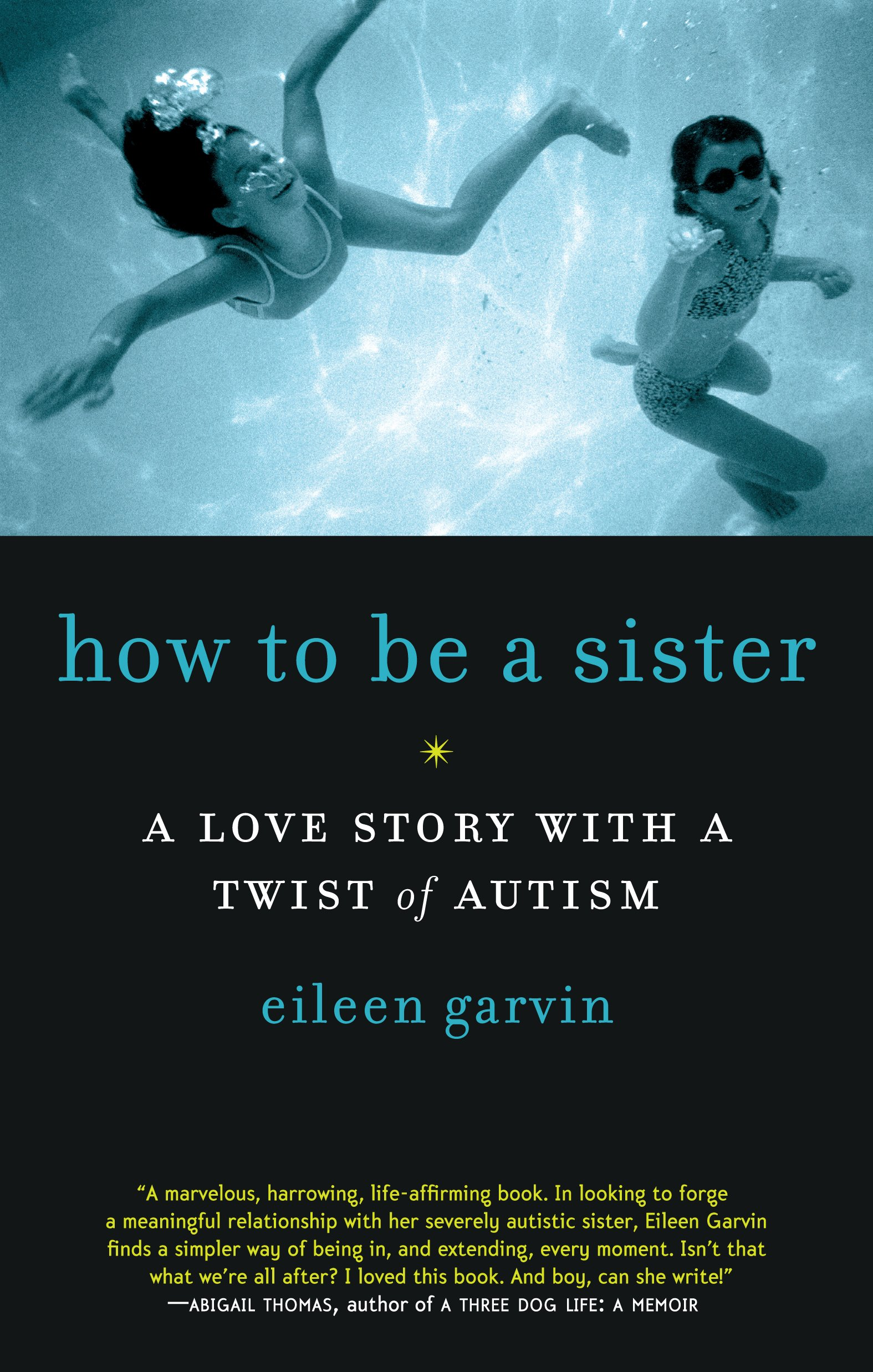 How to Be a Sister: A Love Story with a Twist of Autism: Eileen ...
