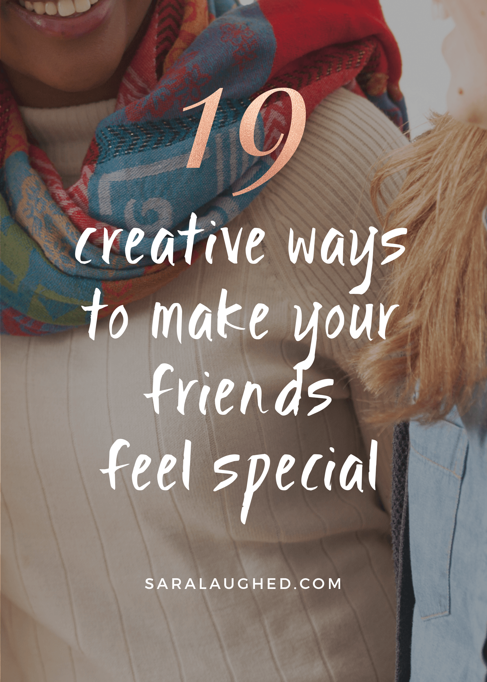 Best Friend Goals: 19 Ways to Make Your Friends Feel Special