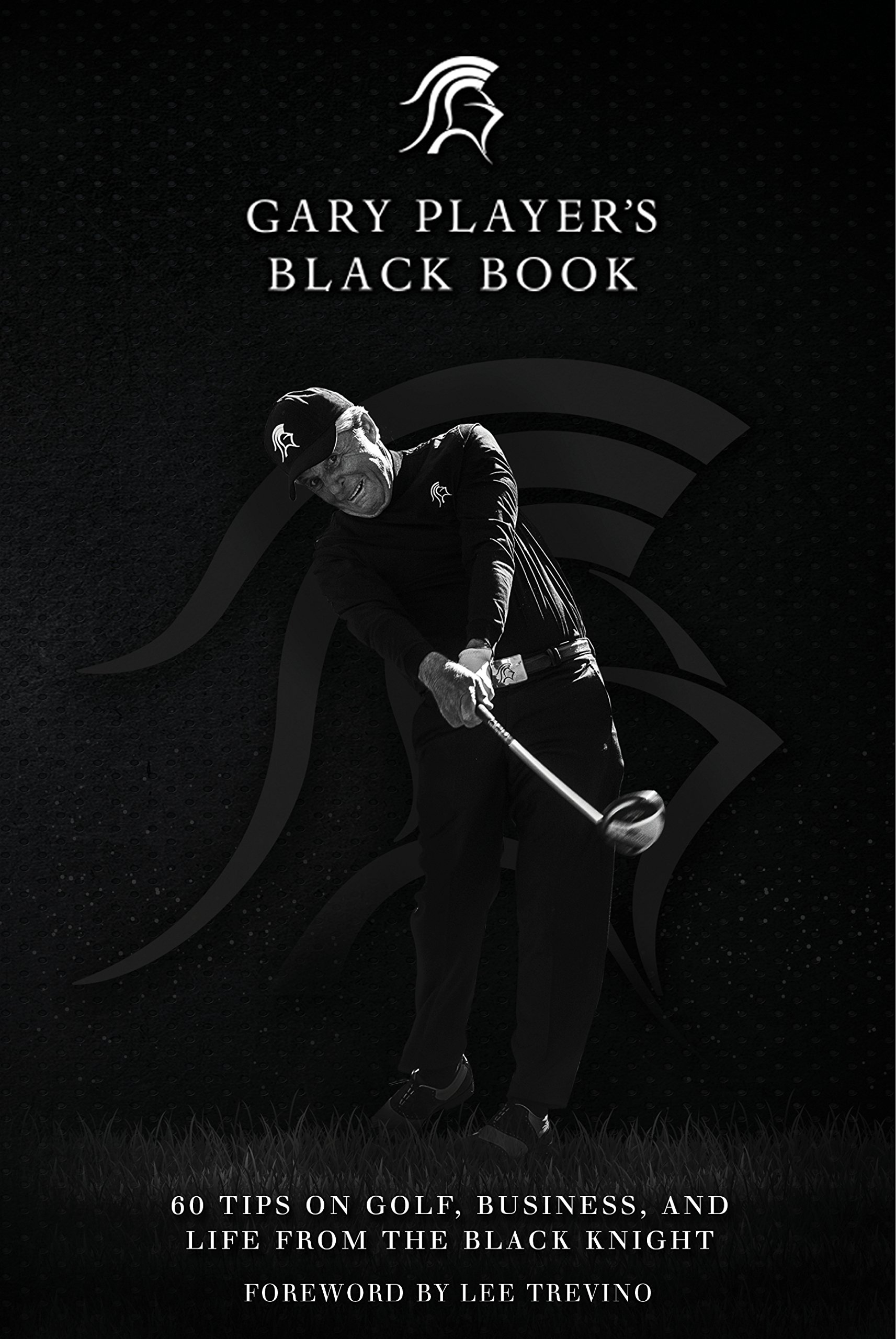 Gary Player's Black Book: 60 Tips on Golf, Business, and Life from ...