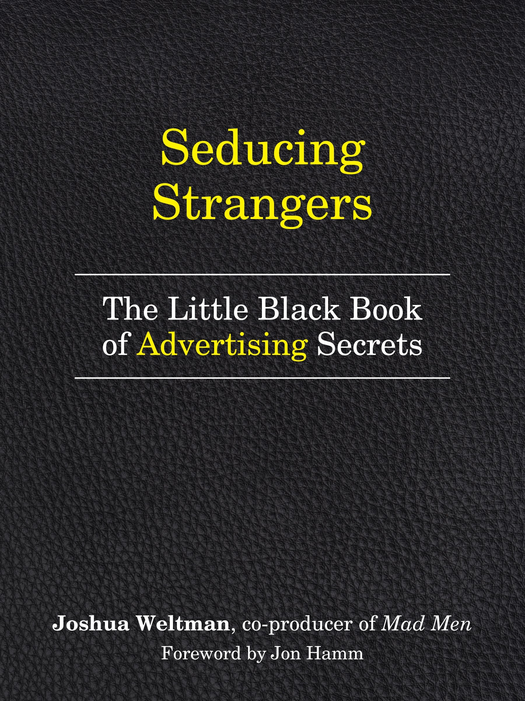 Seducing Strangers: How to Get People to Buy What You're Selling ...
