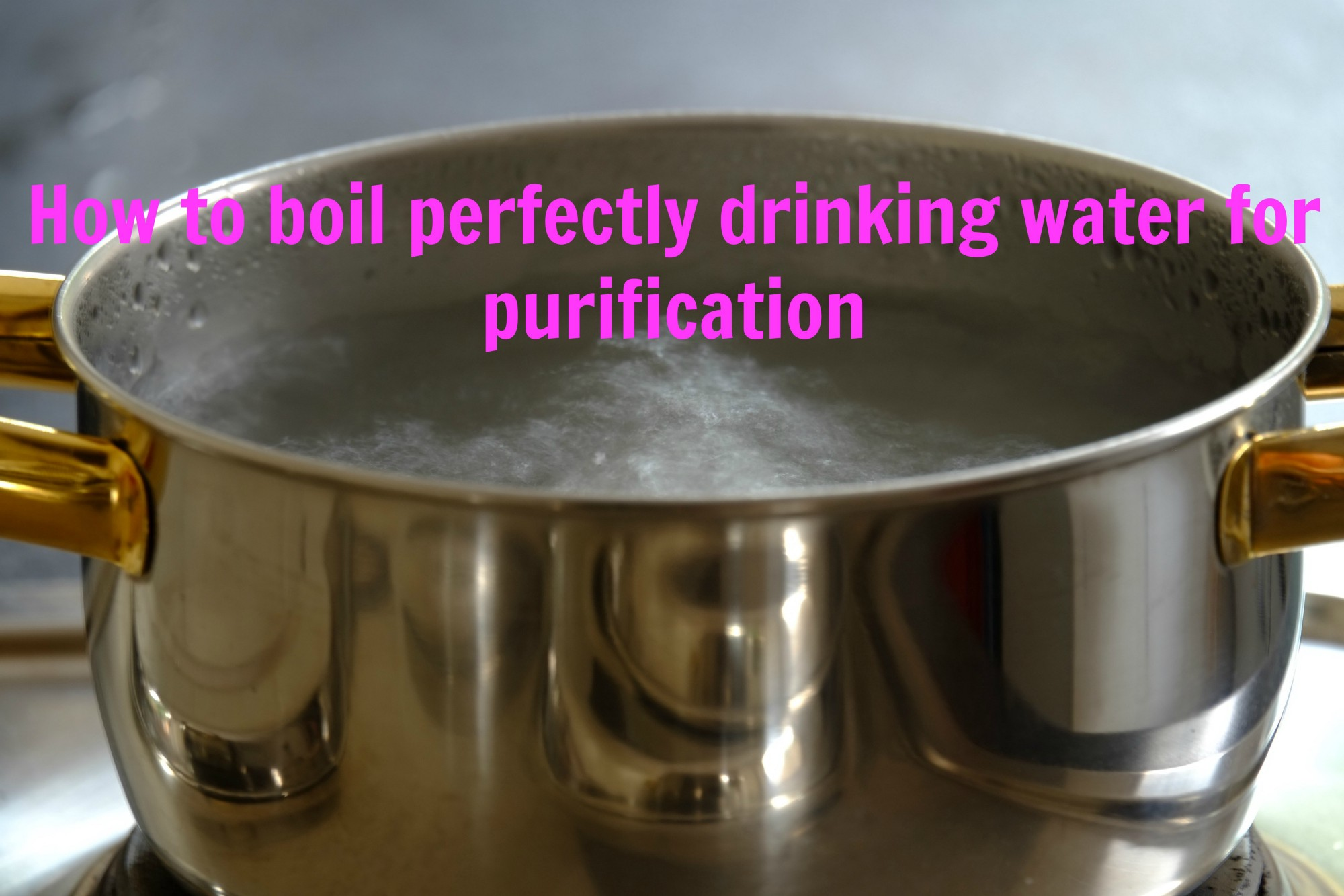 How to boil perfectly drinking water for purification