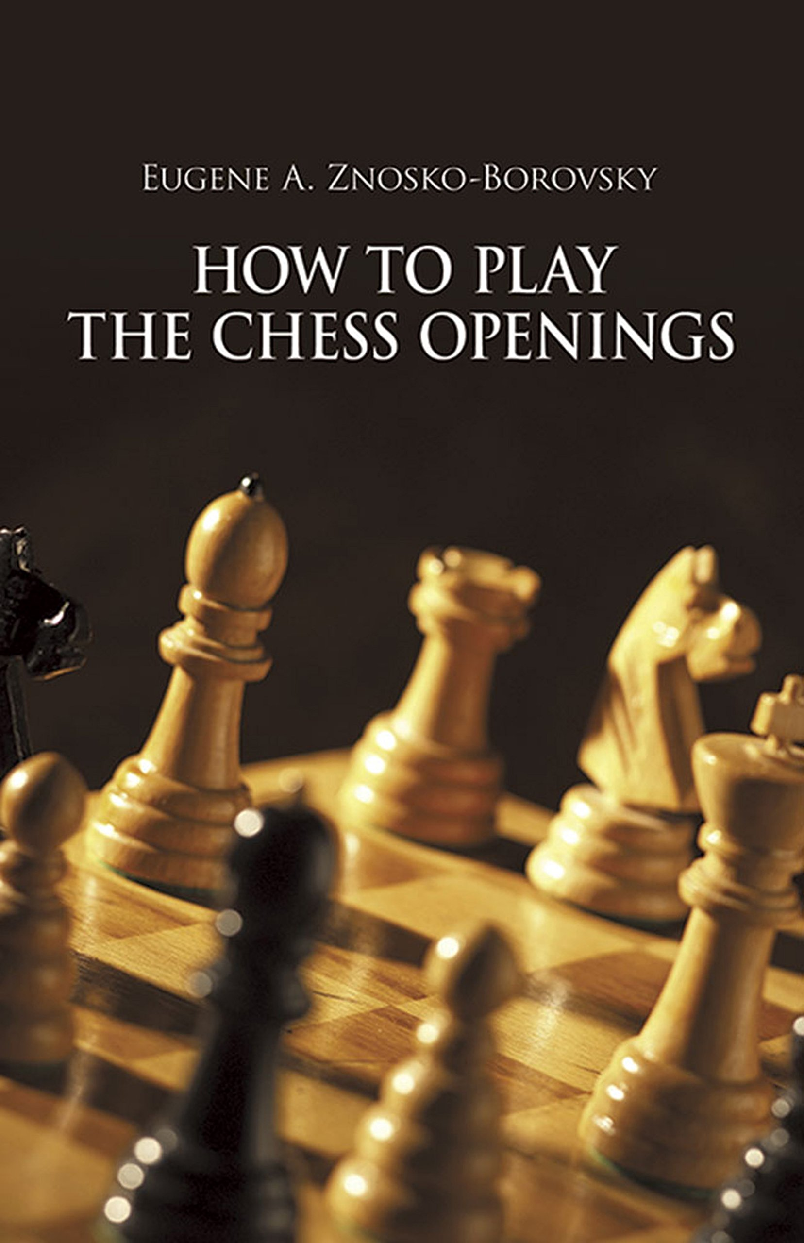 How to Play the Chess Openings (Dover Chess): Eugene Znosko-Borovsky ...