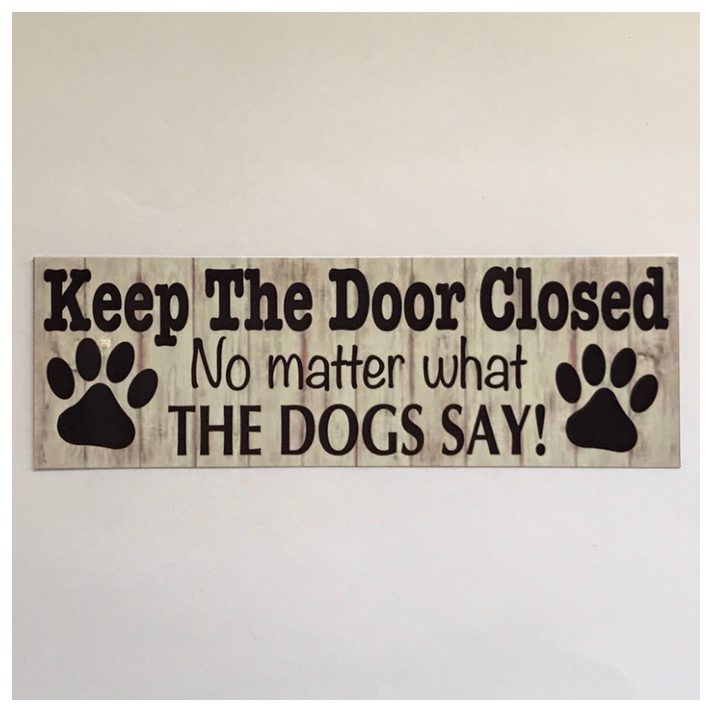 Door Closed Dog Sign Keep The Door Closed No Matter What The