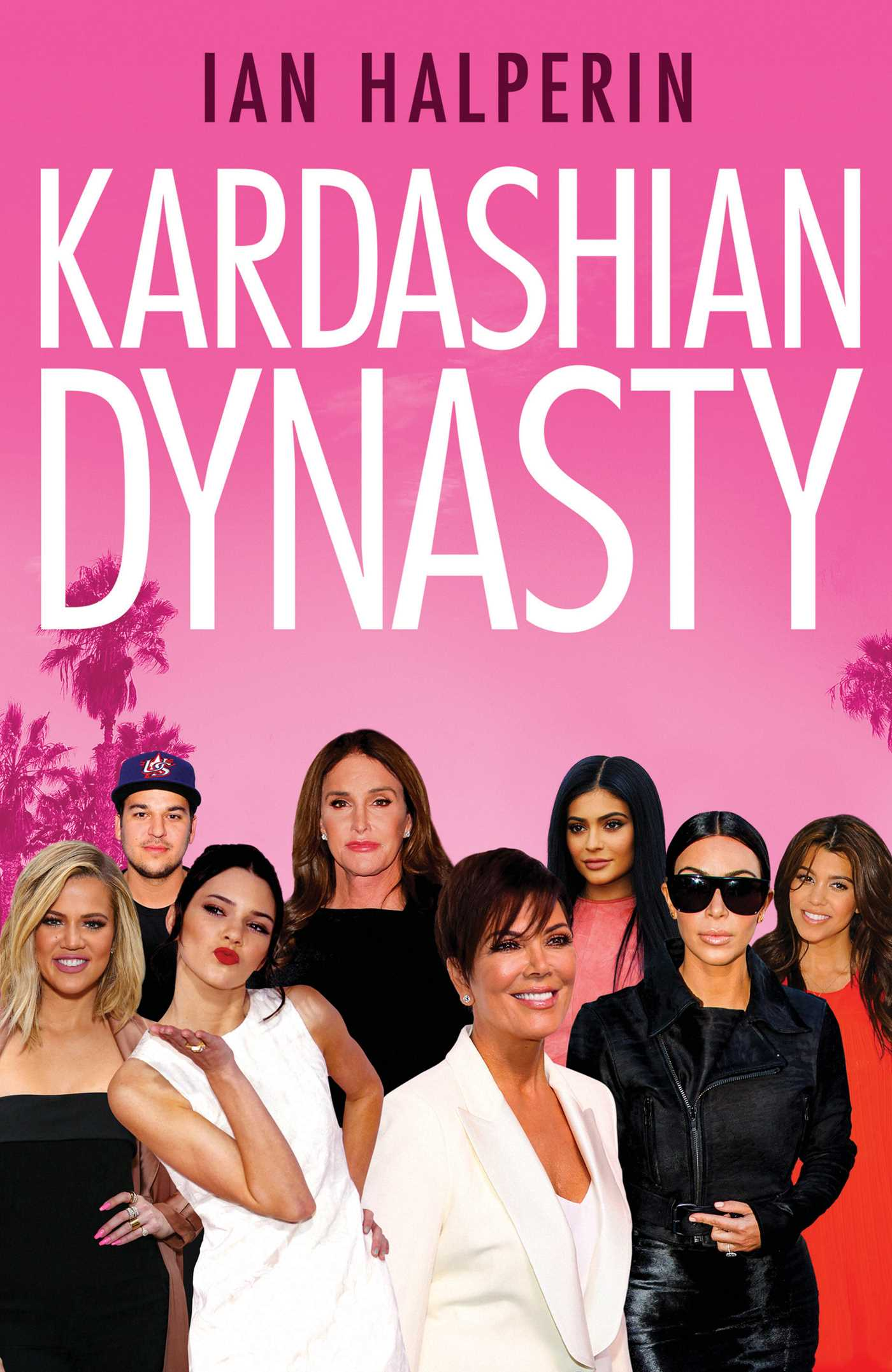 Kardashian Dynasty | Book by Ian Halperin | Official Publisher Page ...