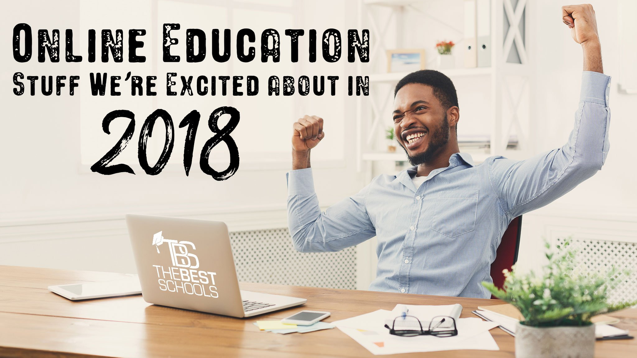 Online Education Stuff We're Excited about in 2018 | The Best Schools