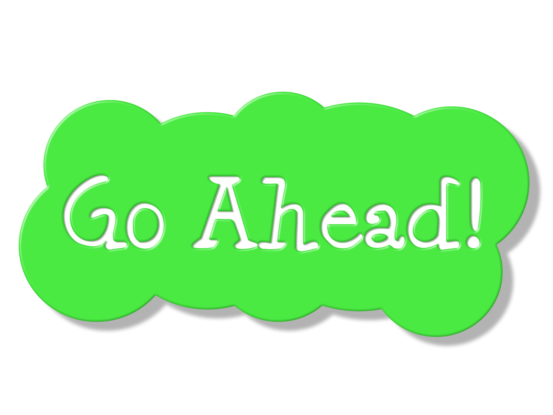 Go ahead represents get started and begin photo