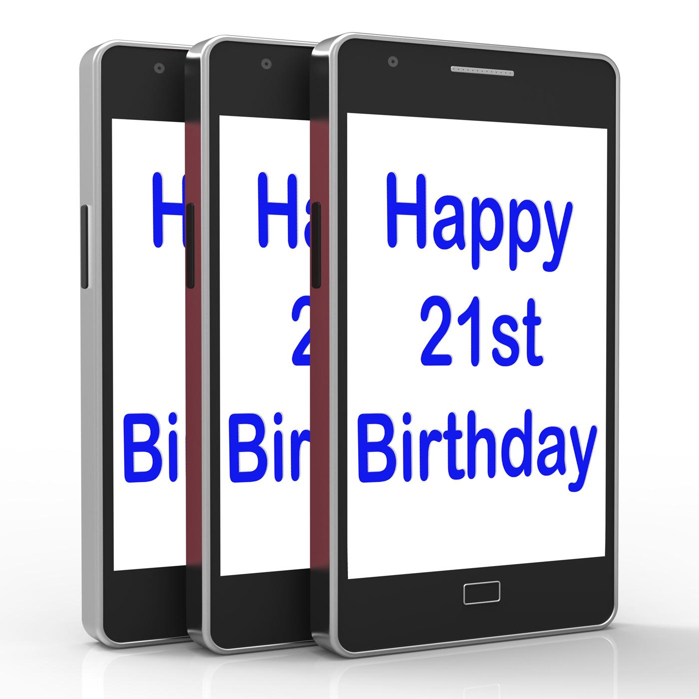 Happy 21st Birthday Smartphone Shows Congratulating On Twenty One Year, 21, Twenty-one, Twenty-first, Turn, HQ Photo