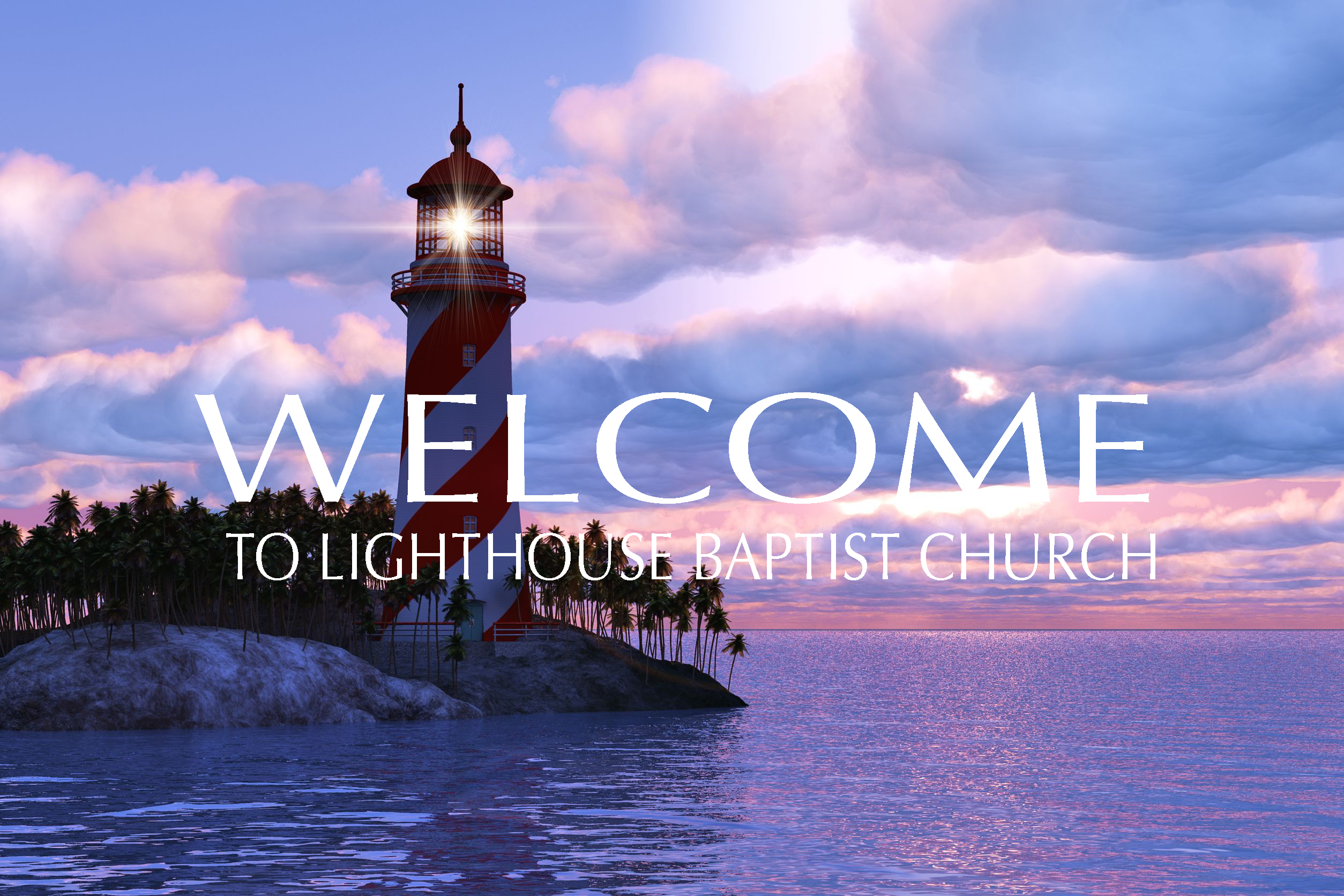 Lighthouse Baptist Church – For ever, O Lord, thy word is settled in ...