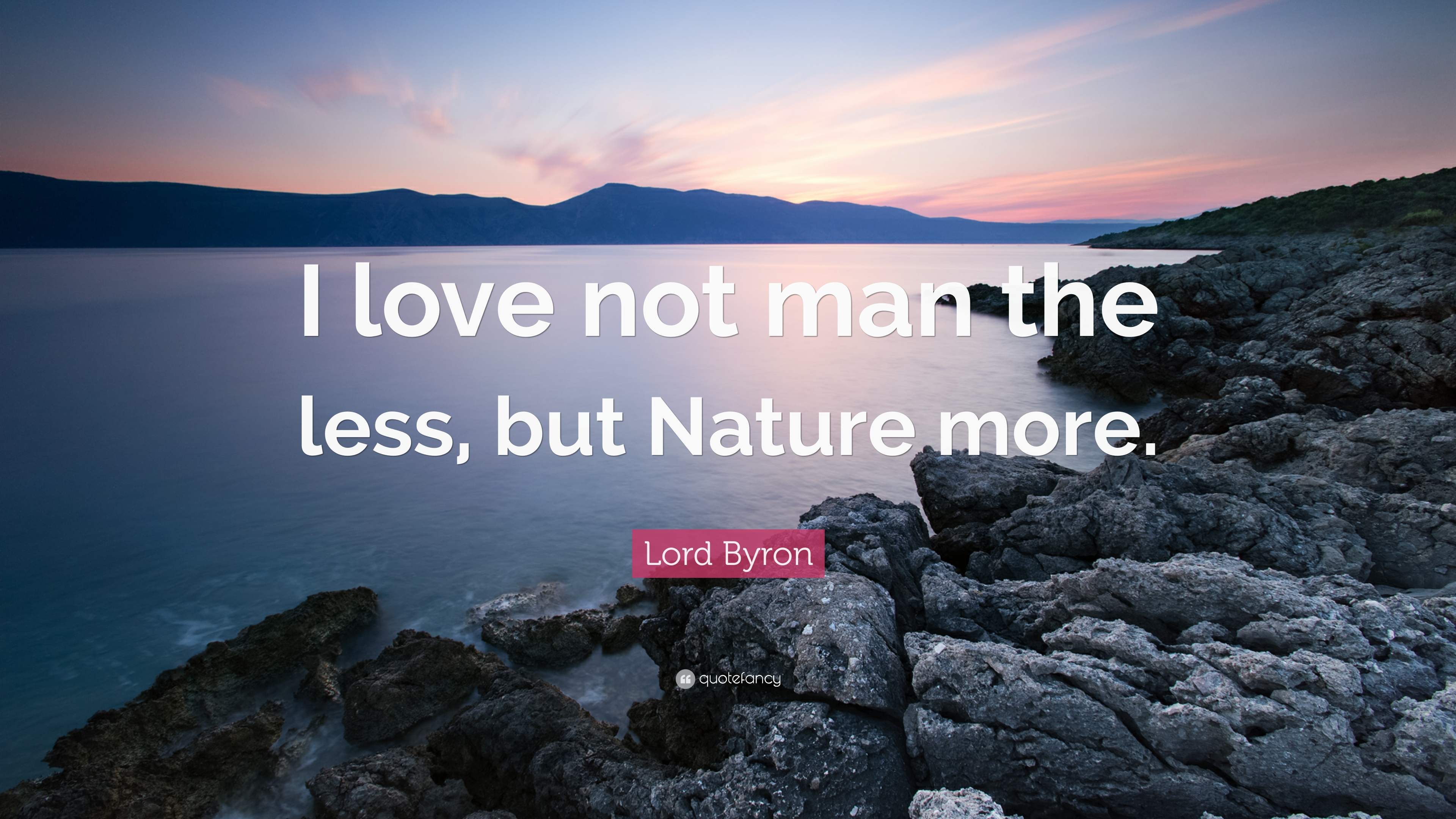 "Lord Byron Quote: ""I love not man the less, but Nature more."" (12 ..."