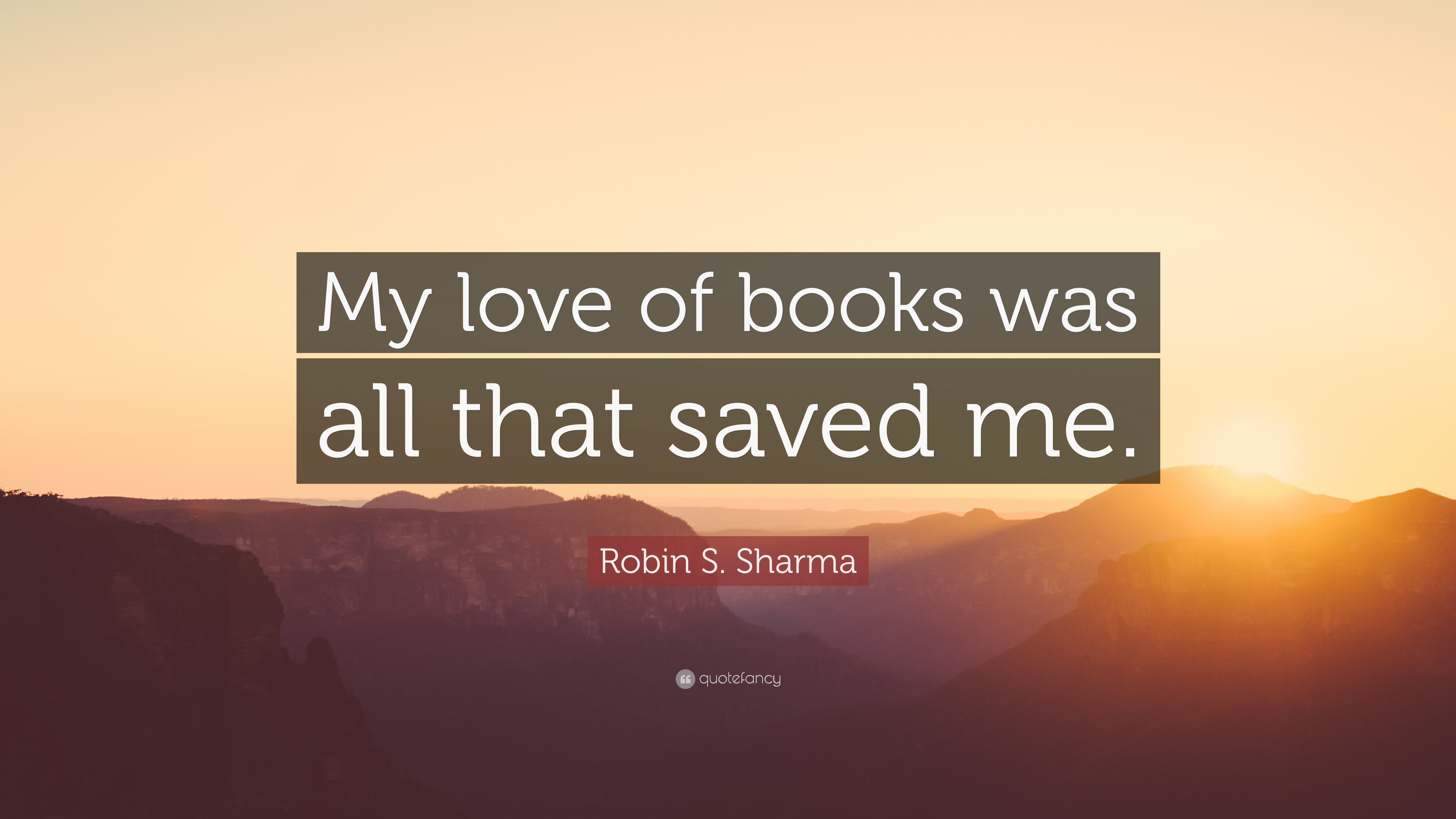 "Robin S. Sharma Quote: ""My love of books was all that saved me."" (12 ..."
