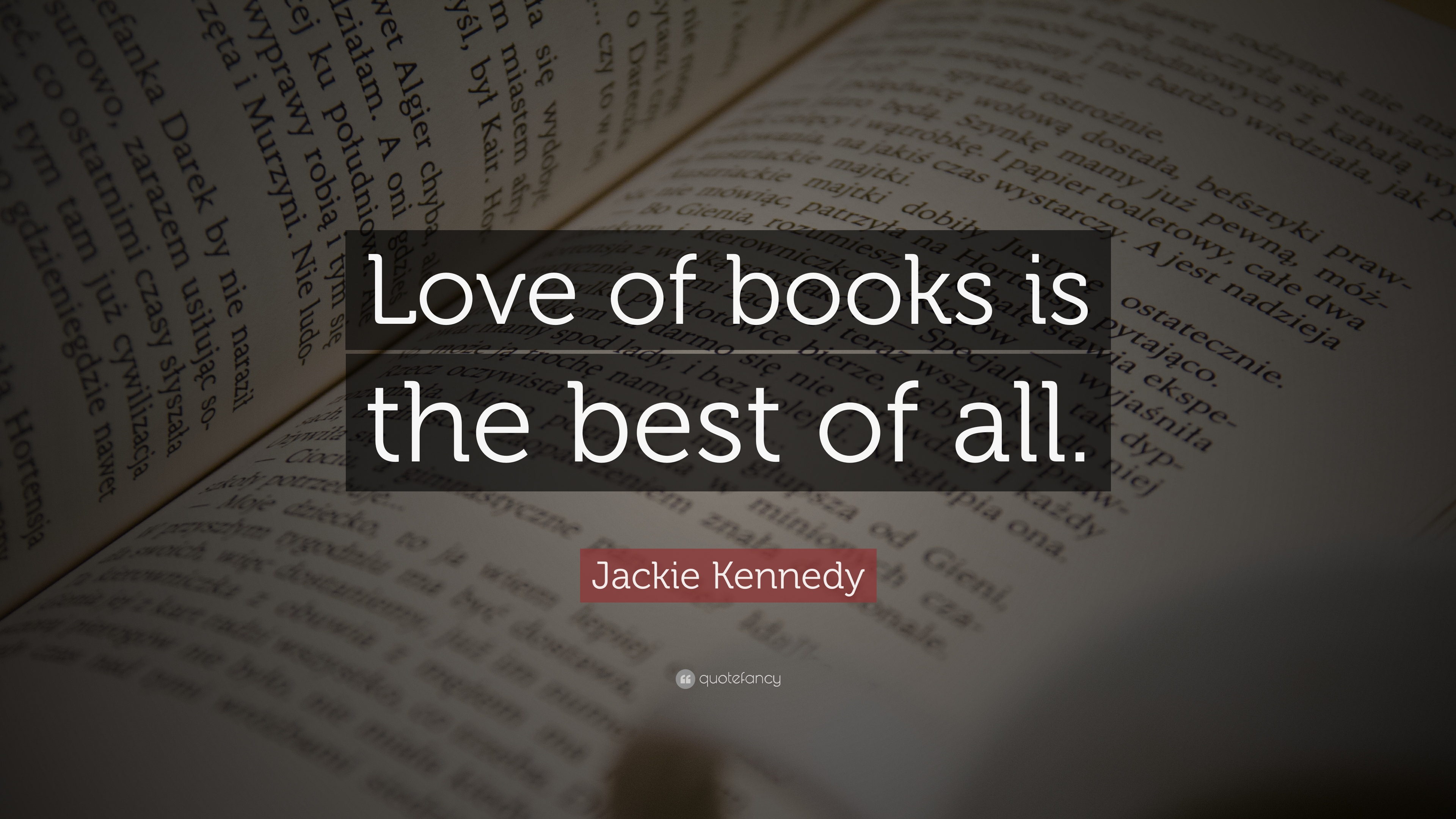 "Jackie Kennedy Quote: ""Love of books is the best of all."" (7 ..."