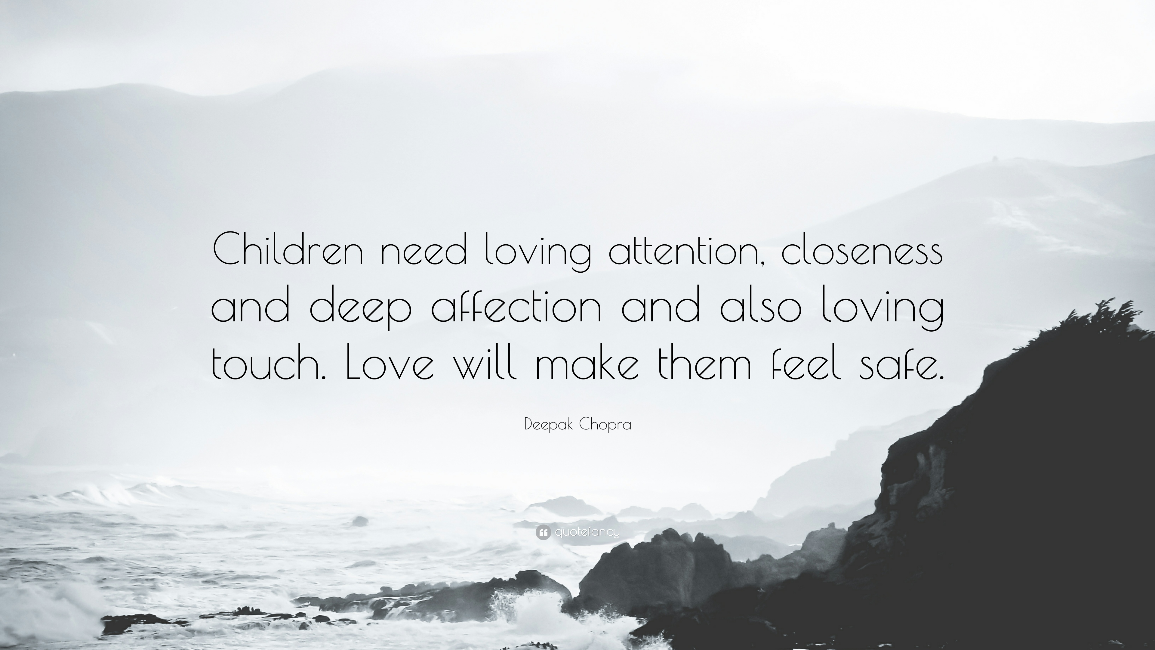 "Deepak Chopra Quote: ""Children need loving attention, closeness and ..."