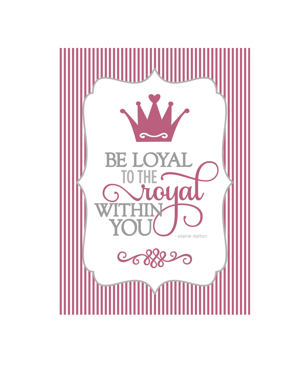 Be Loyal to the Royal – Printable | The Art of Choosing Joy