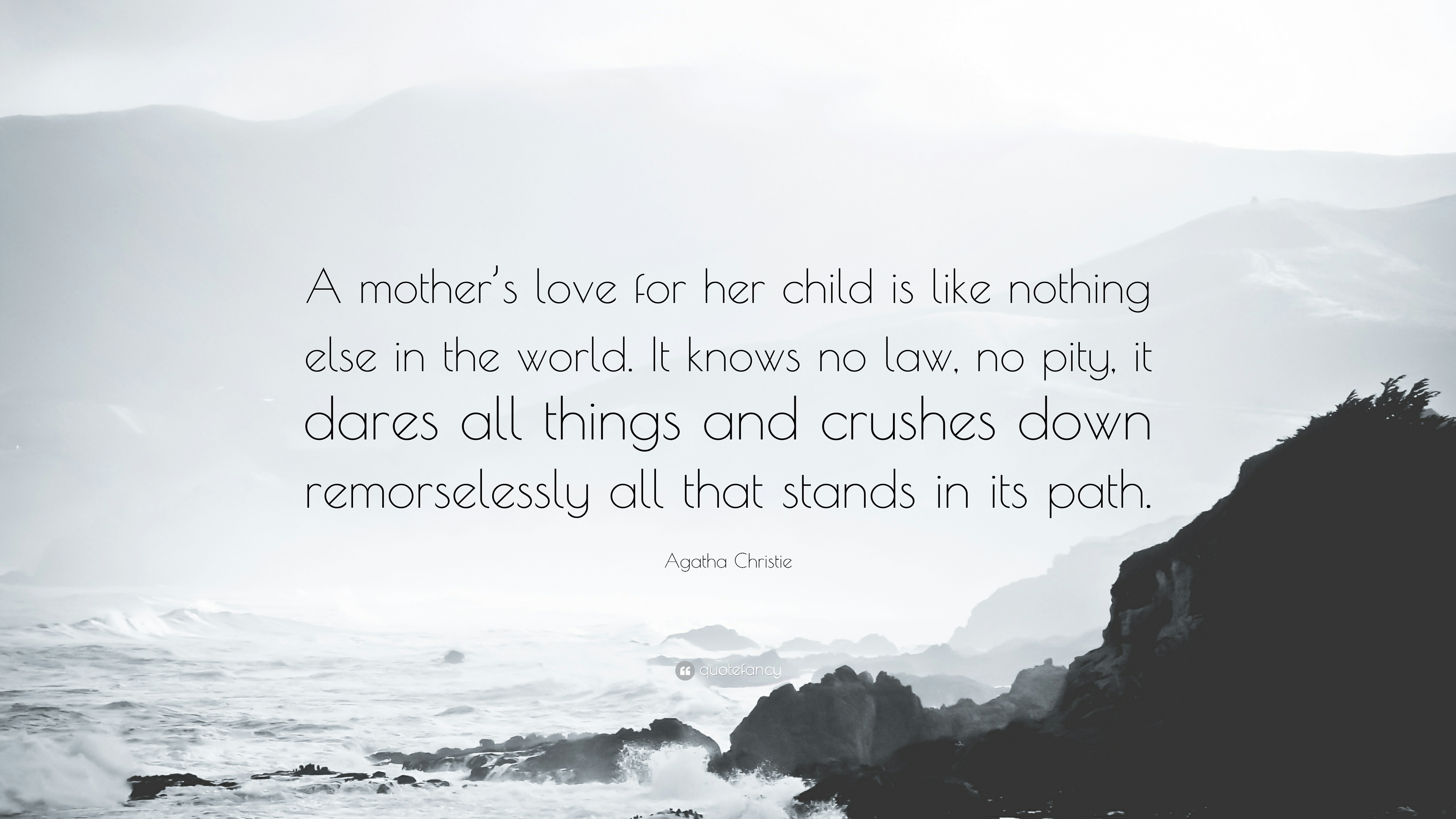 "Agatha Christie Quote: ""A mother's love for her child is like ..."
