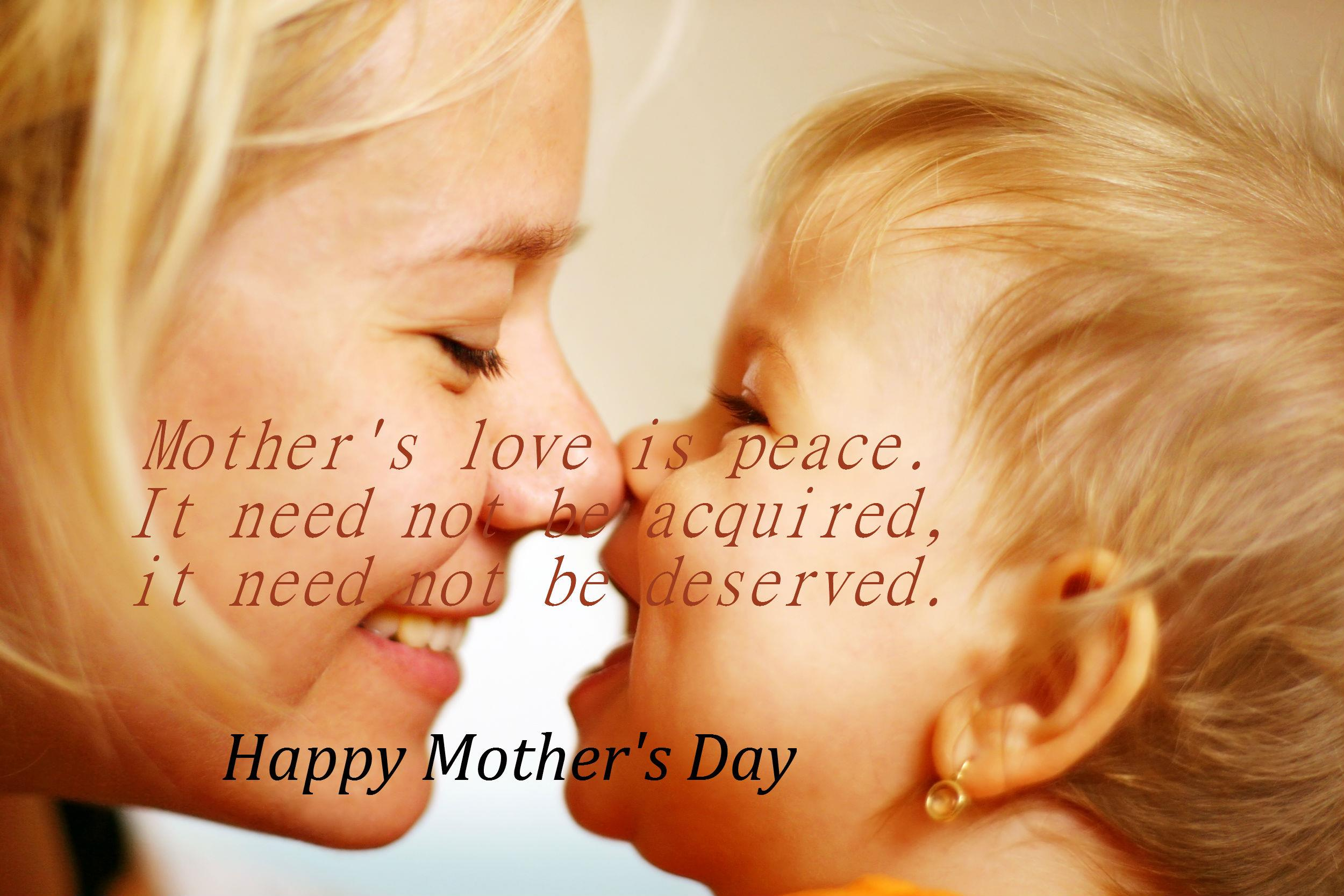 Happy Mother's Day - Mother's love is peace. It need not be acquired ...