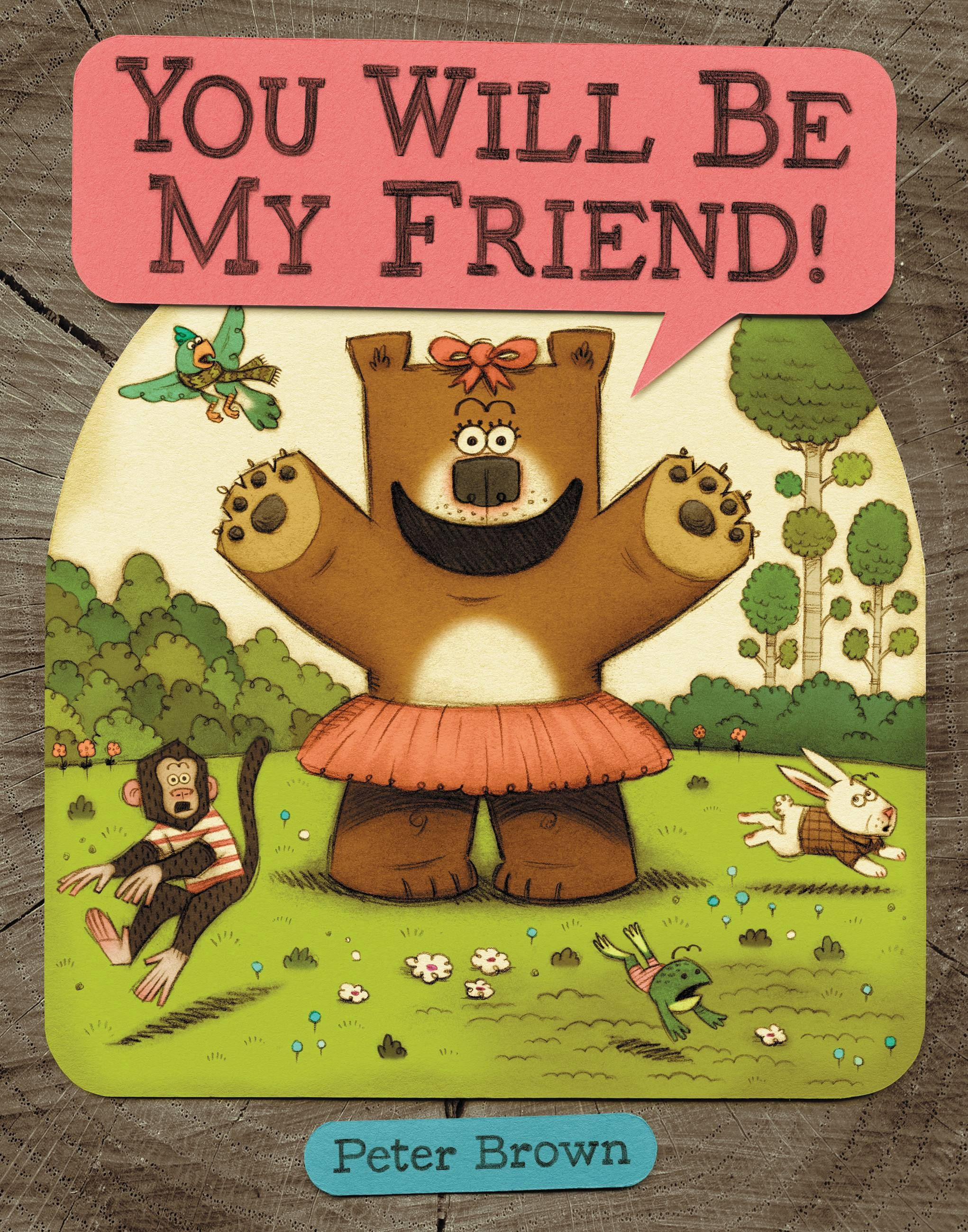 YOU WILL BE MY FRIEND! by Peter Brown | Little, Brown Books for ...