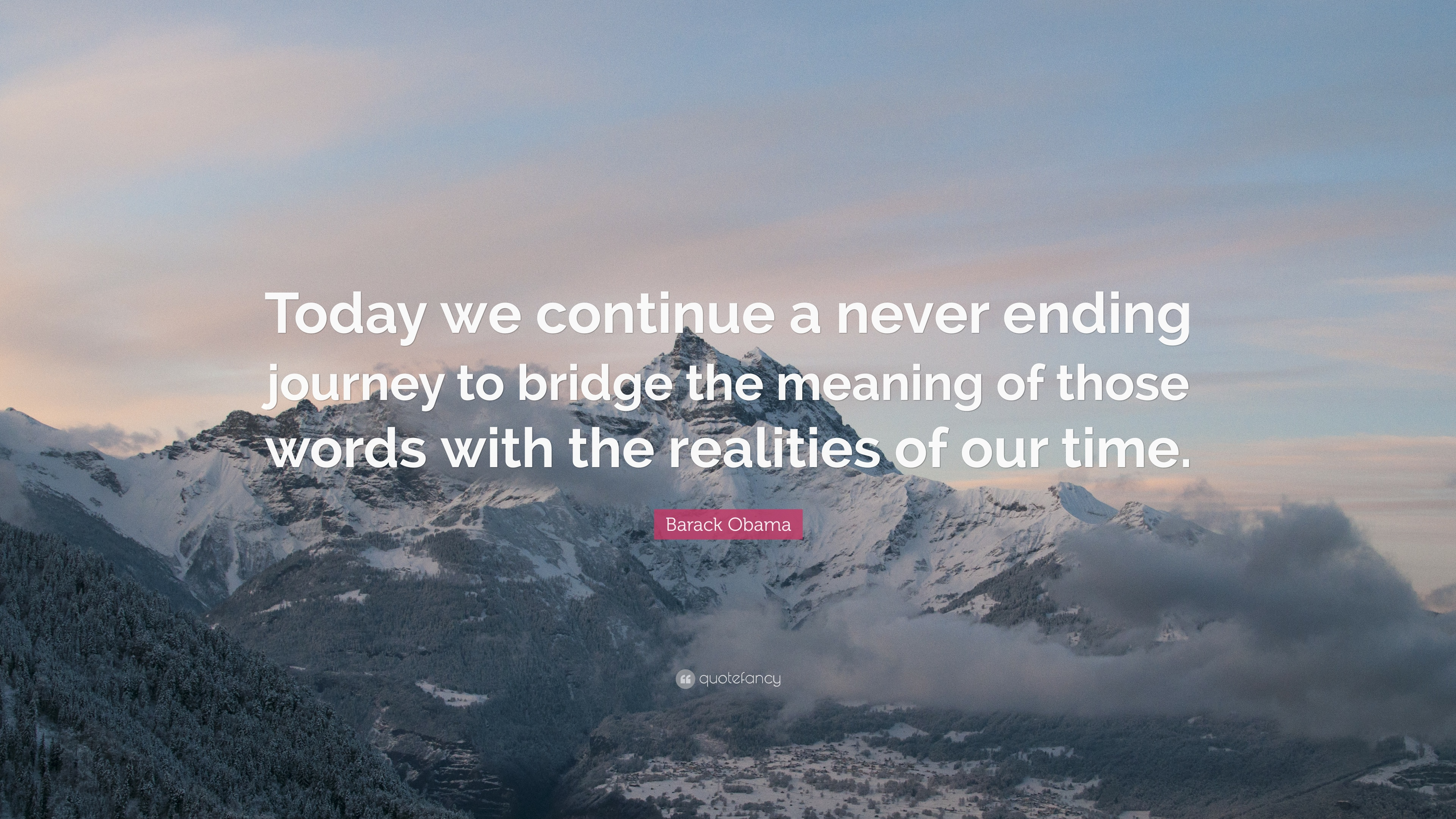 """Barack Obama Quote: """"Today we continue a never ending journey to ..."""