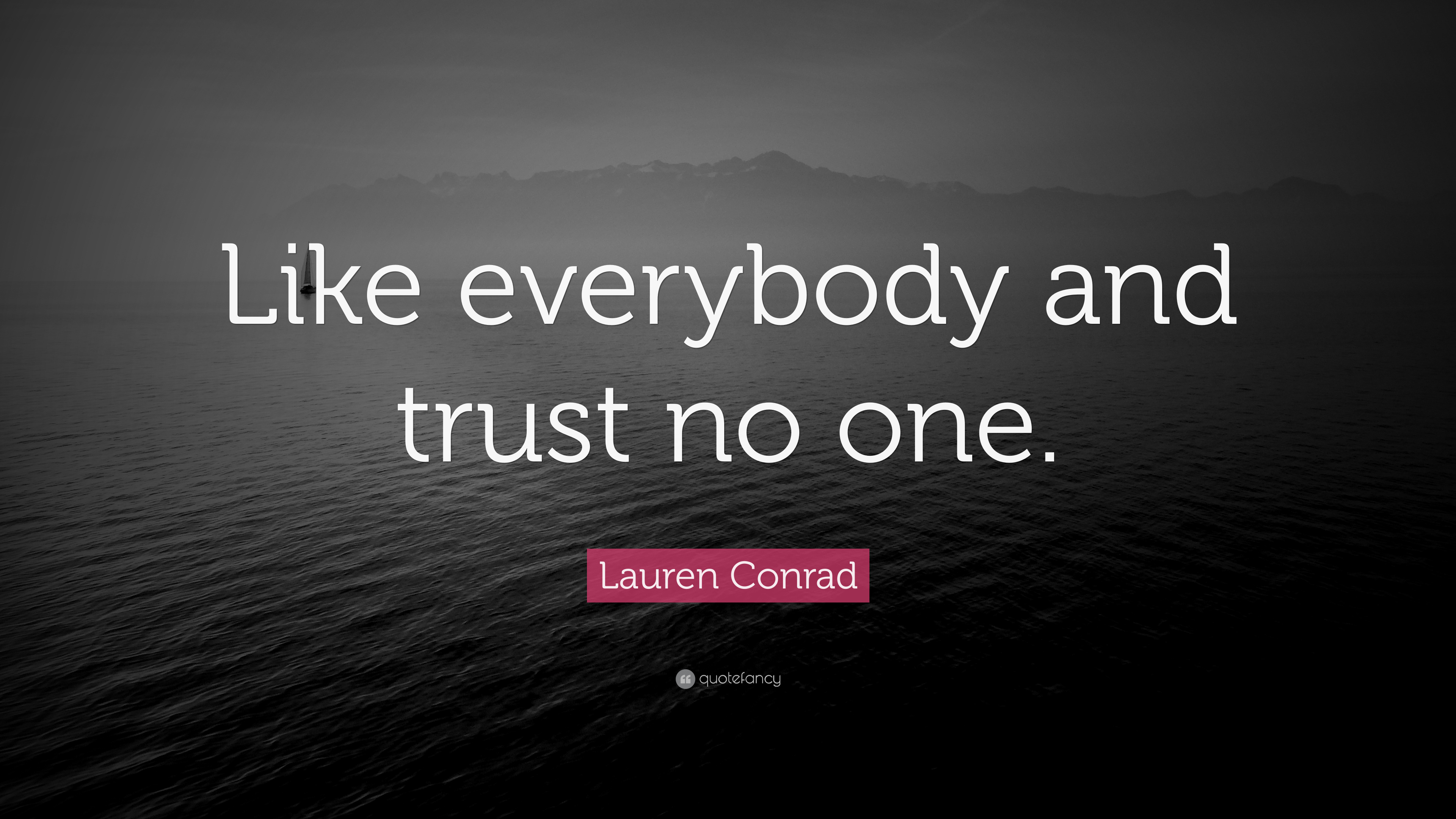 """Lauren Conrad Quote: """"Like everybody and trust no one."""" (9 ..."""