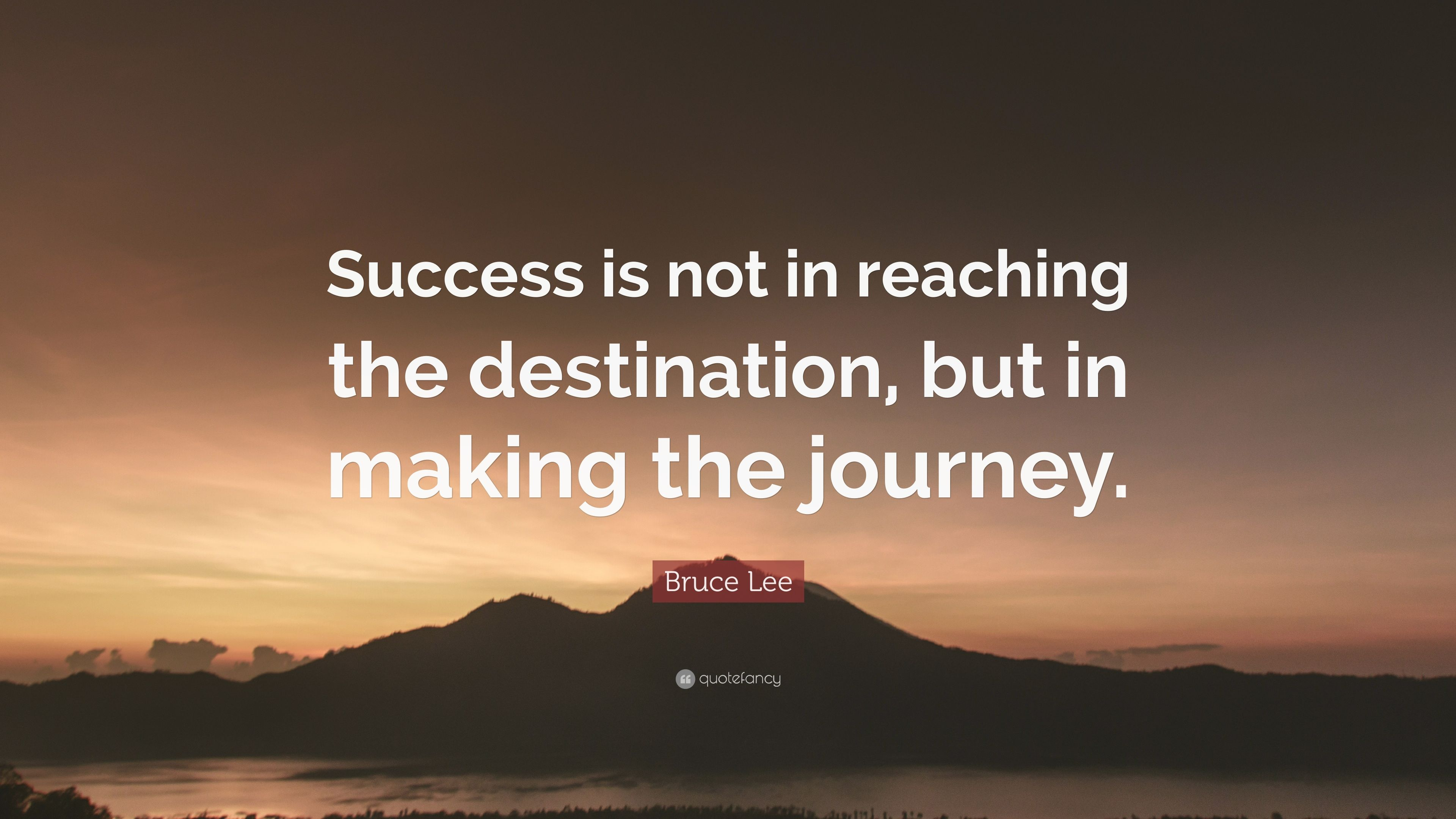 "Bruce Lee Quote: ""Success is not in reaching the destination, but in ..."