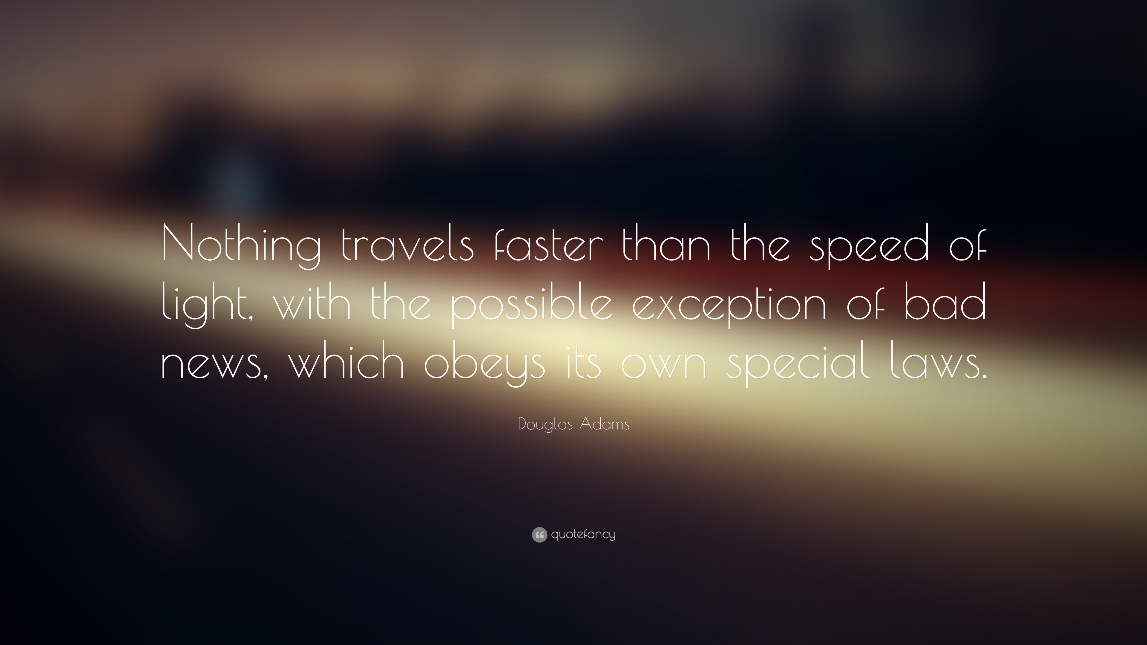 """Douglas Adams Quote: """"Nothing travels faster than the speed of light ..."""