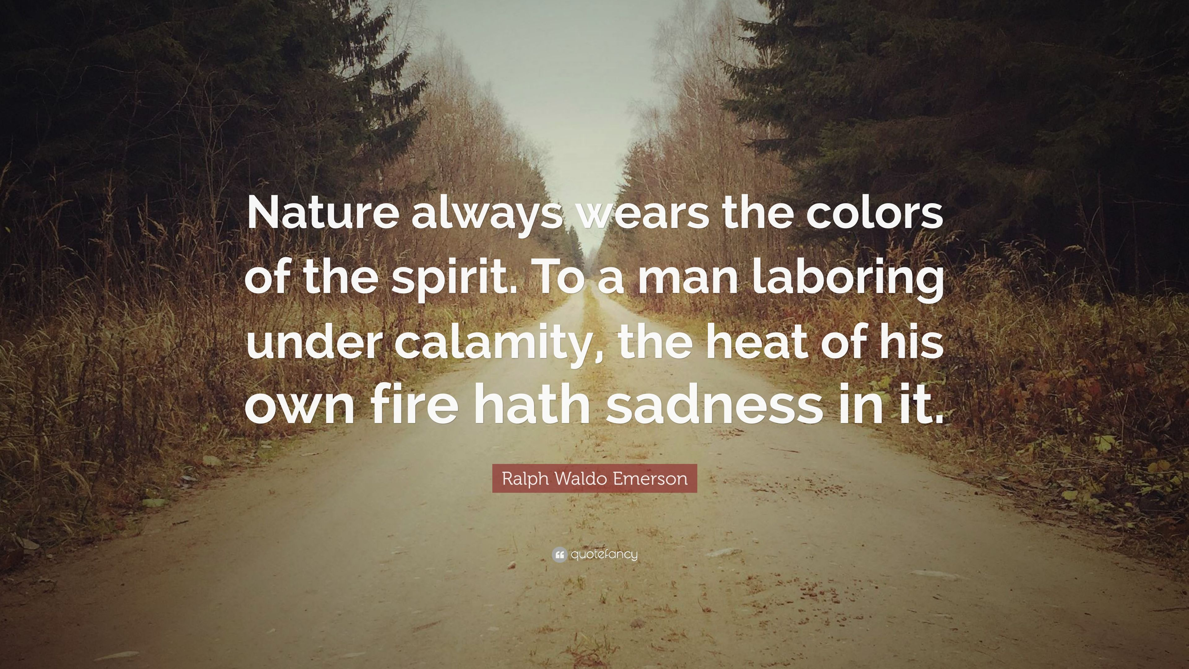 "Ralph Waldo Emerson Quote: ""Nature always wears the colors of the ..."