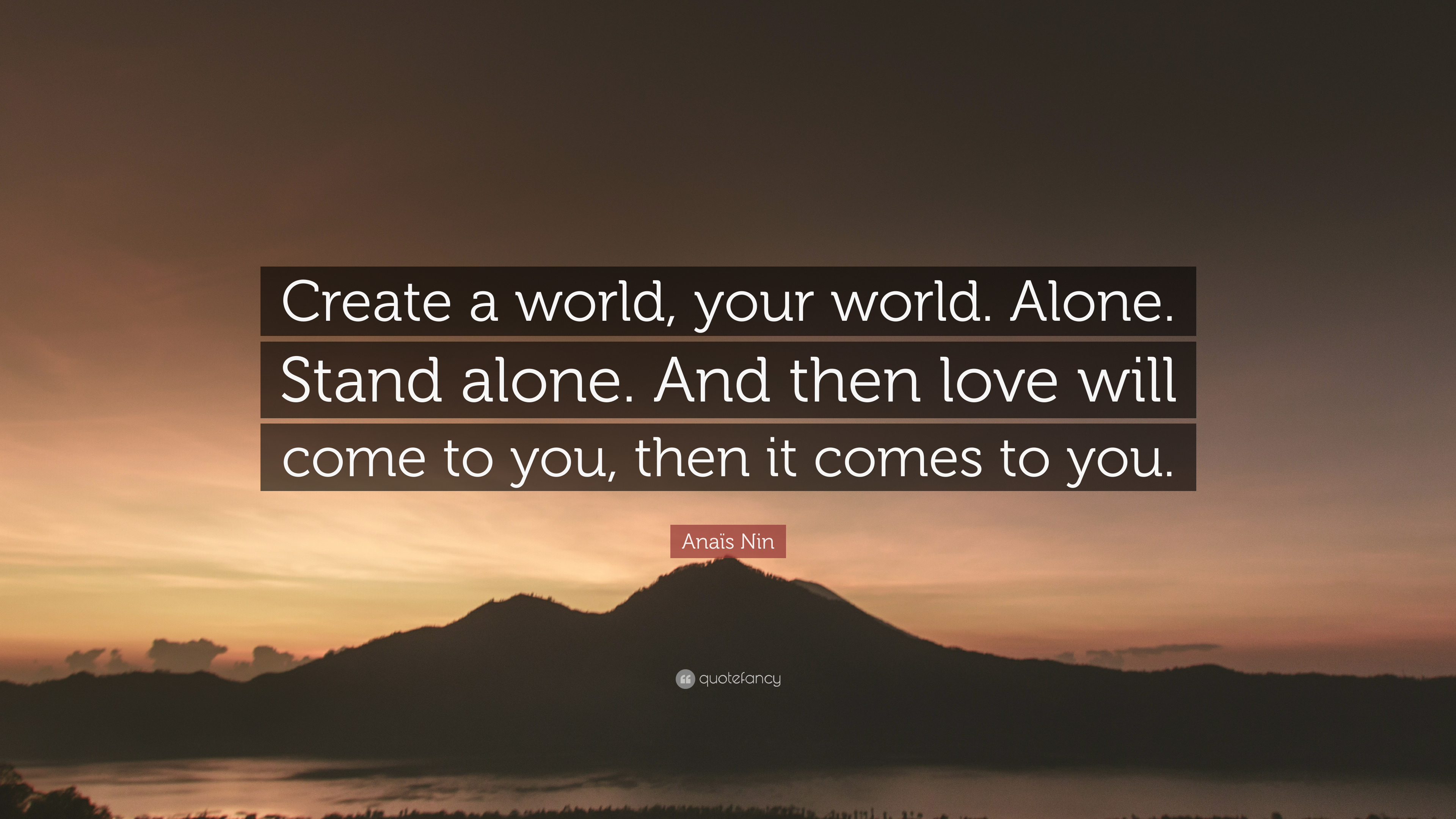 """Anaïs Nin Quote: """"Create a world, your world. Alone. Stand alone ..."""