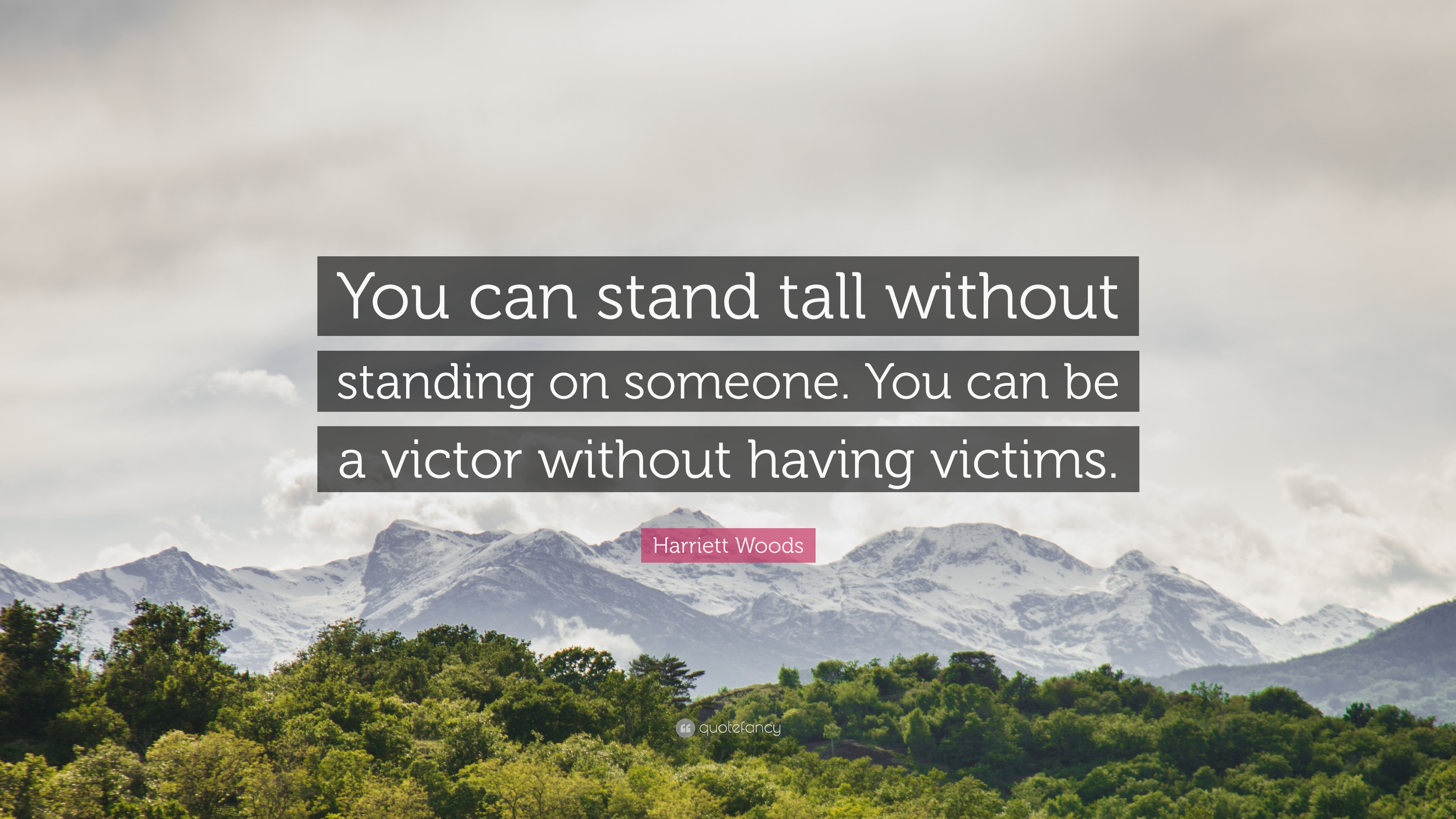 """Harriett Woods Quote: """"You can stand tall without standing on ..."""