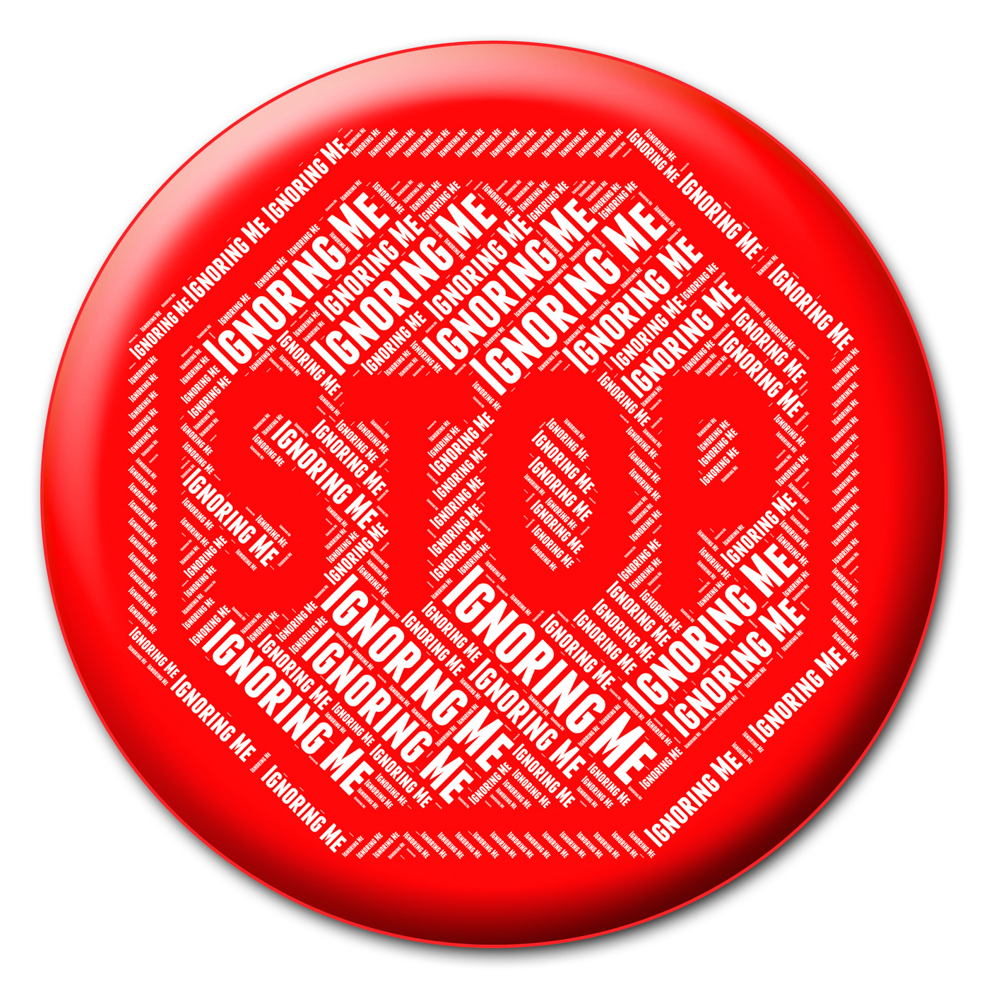 Stop ignoring me indicates warning sign and disregards photo