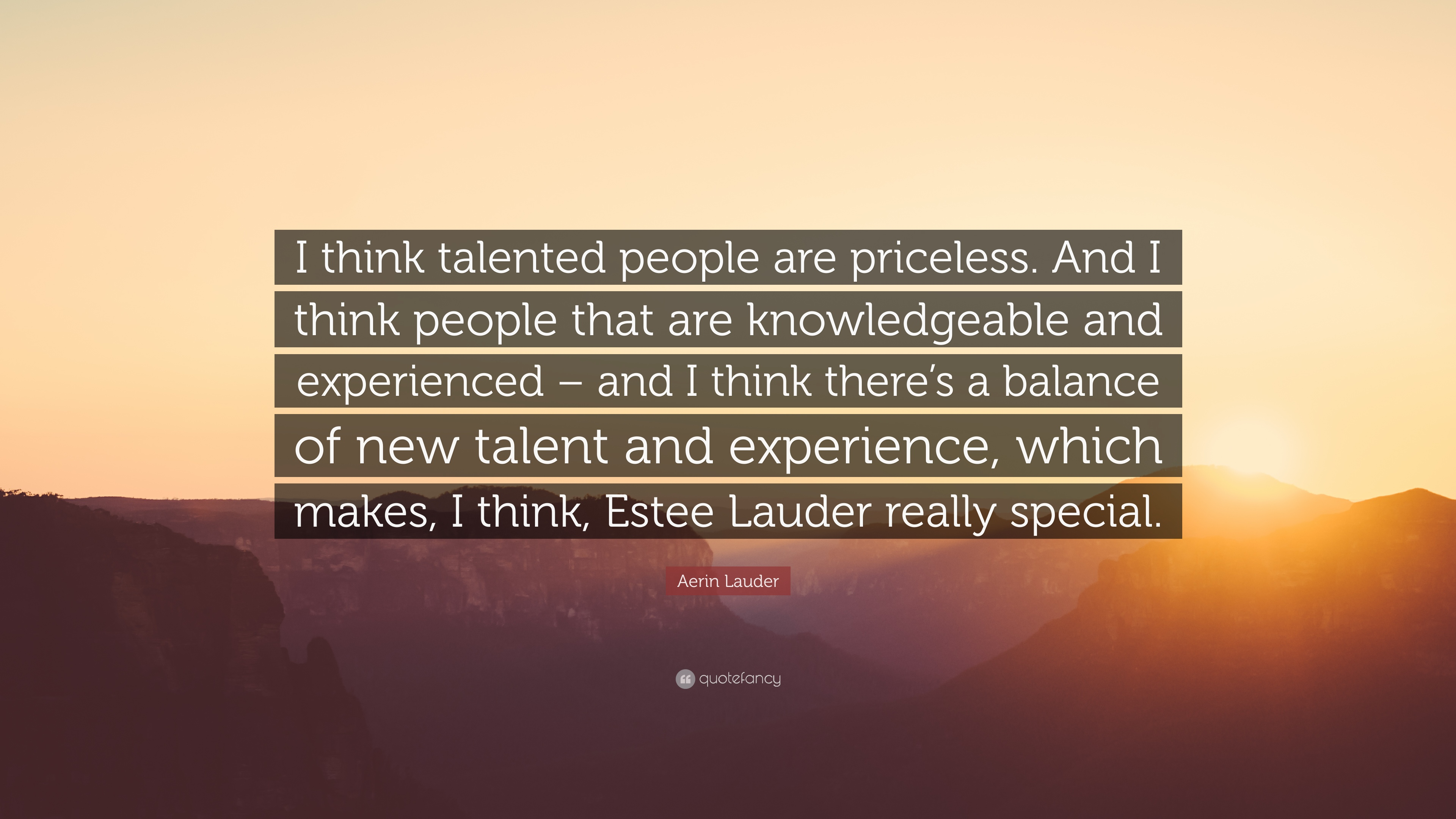"""Aerin Lauder Quote: """"I think talented people are priceless. And I ..."""