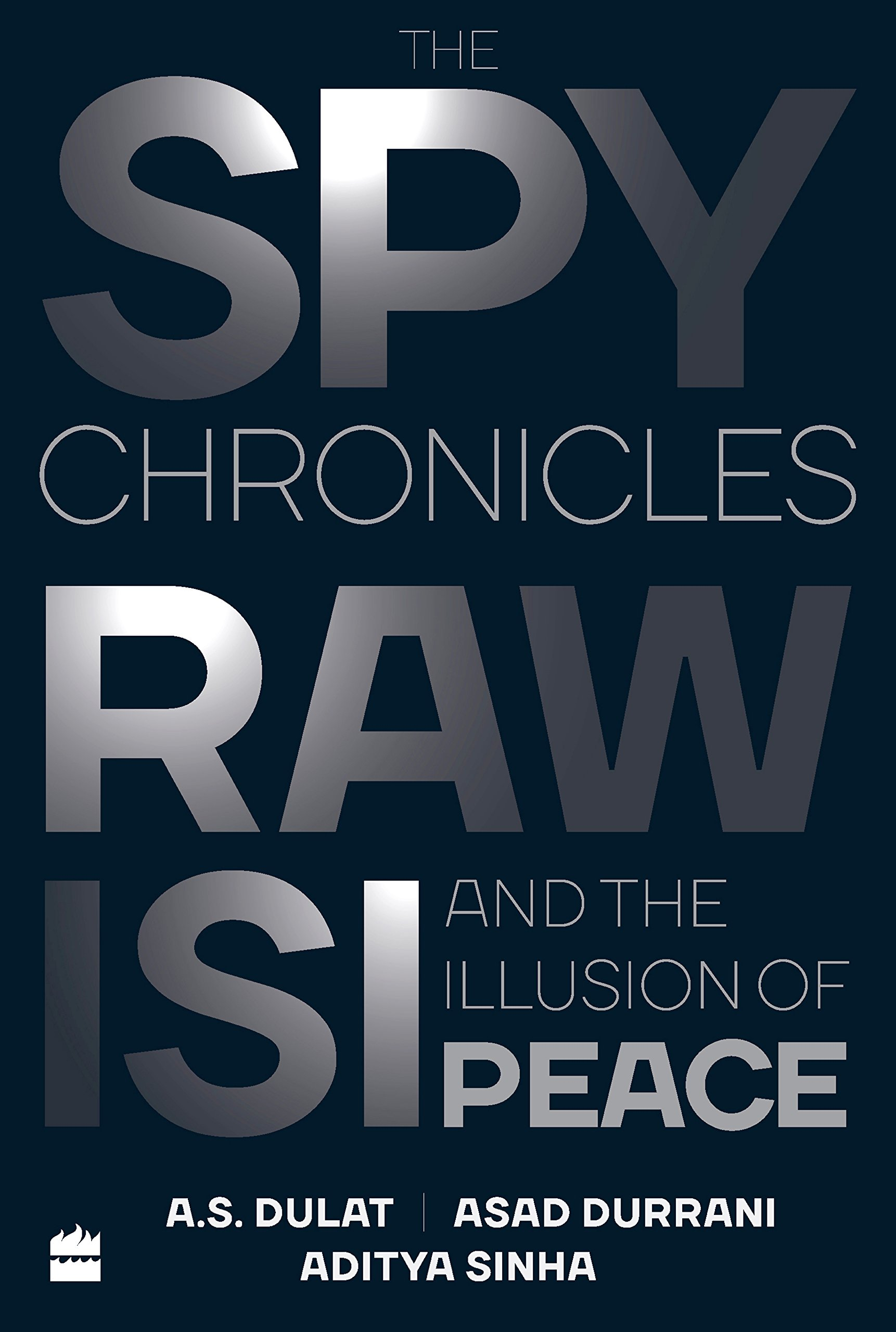 The Spy Chronicles RAW, ISI And The Illus A. S. Dulat and Asad ...