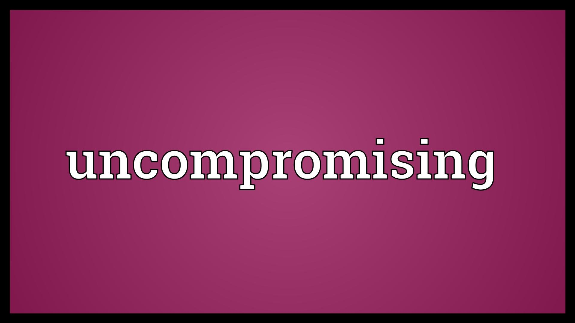 Uncompromising Meaning - YouTube