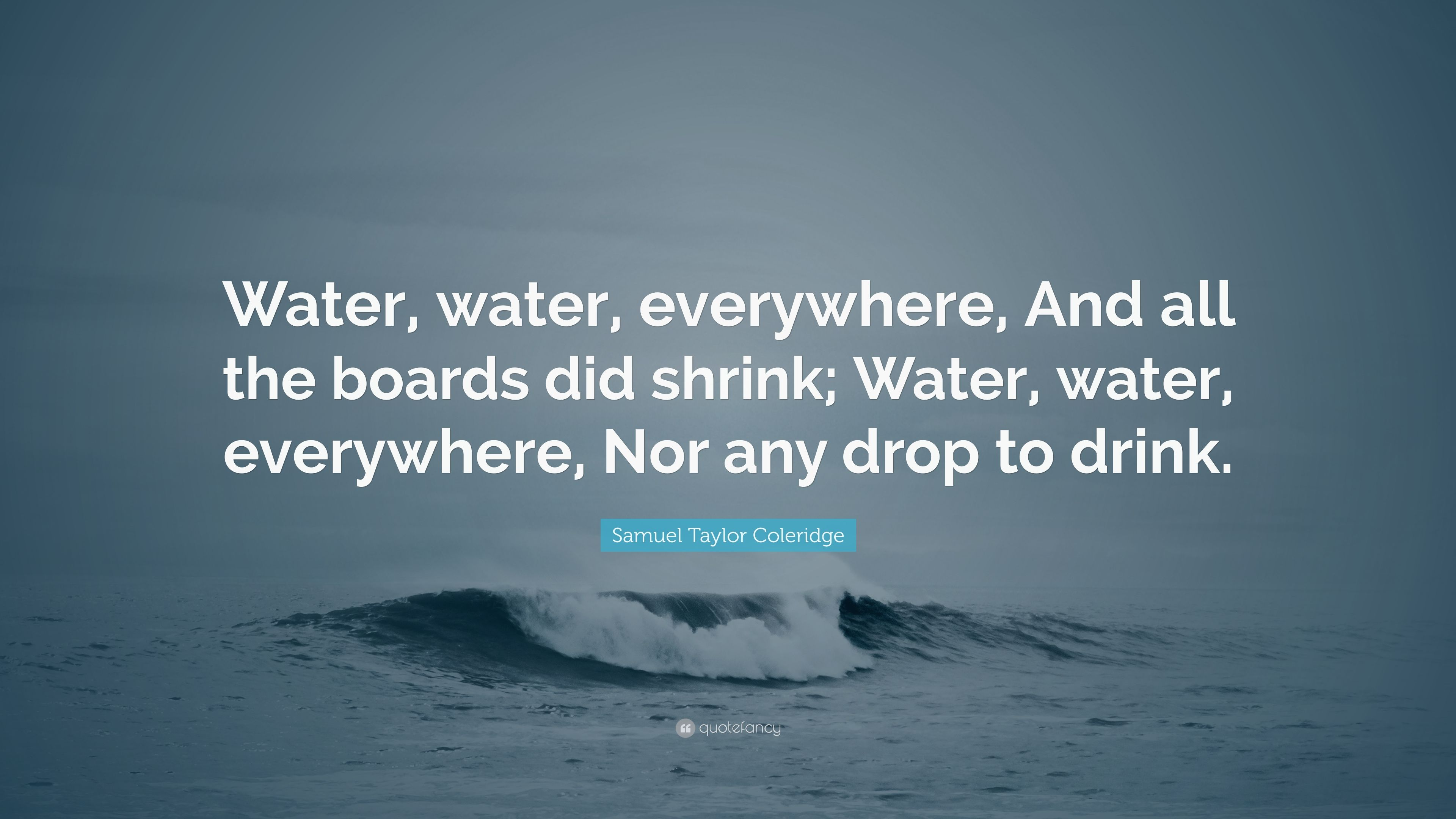 """Samuel Taylor Coleridge Quote: """"Water, water, everywhere, And all ..."""