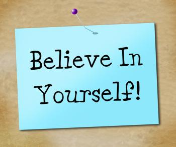 Believe In Yourself Means Faithful Faith And Positivity