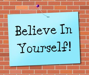 Believe In Yourself Represents Believing Belief And Confidence