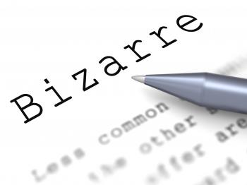 Bizarre Word Means Extraordinary Shocking Or Unheard Of