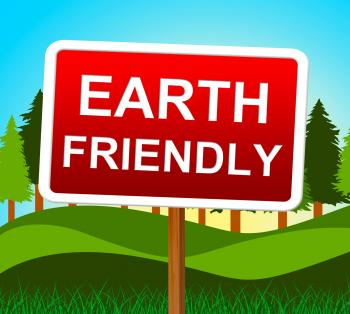 Earth Friendly Means Go Green And Conservation