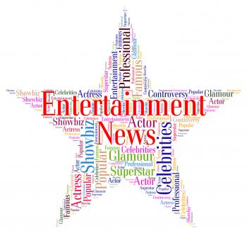 Entertainment News Represents Journalism Performance And Entertainment