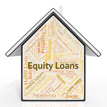 Equity Loans Shows Capital Houses And Lending