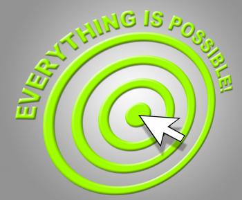Everything Is Possible Indicates Within Reach And Achievable