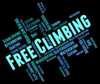 Free Climbing Words Indicates Extreme Adventure And Climber
