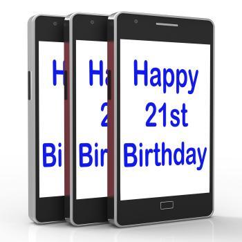 Happy 21st Birthday Smartphone Shows Congratulating On Twenty One Year