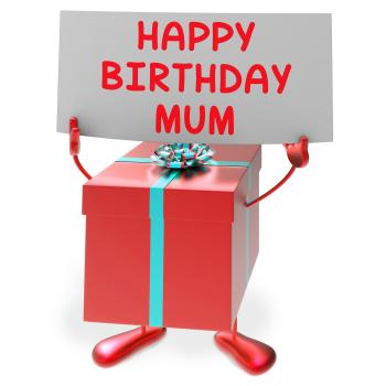Happy Birthday Mum Means Presents for Mother