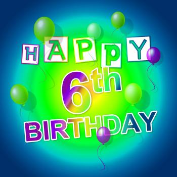 Happy Birthday Shows Six Cheerful And Parties