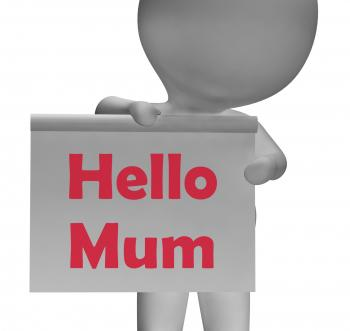 Hello Mum Sign Means Greetings To Mother