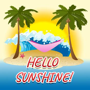 Hello Sunshine Indicates Summer Time And Beach