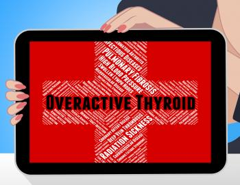 Overactive Thyroid Indicates Poor Health And Indisposition