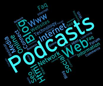 Podcast Word Indicates Broadcast Webcasts And Streaming